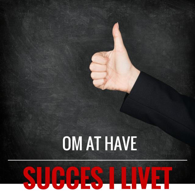 Om at have succes i livet.